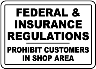 Federal and Insurance Regulations Prohibit Customers In Shop Area Sign
