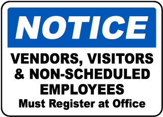 Notice Vendors, Visitors and Non-Scheduled Employees Must Register At Office Sign