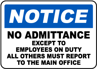 Notice No Admittance Except To Employees On Duty All Others Must Report To The Main Office Sign