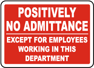 Positively No Admittance Except To Employees Working In This Department Sign