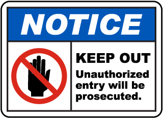 Notice Keep Out Unauthorized Entry Will Be Prosecuted Sign