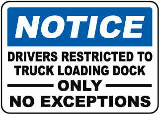 Notice Drivers Restricted To Truck Loading Dock Only No Exceptions Sign
