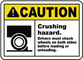 Caution Crushing hazard Drivers must chock wheels sign
