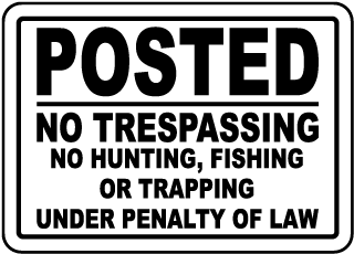 Posted No Trespassing No Hunting, Fishing Or Trapping Under Penalty Of Law Sign