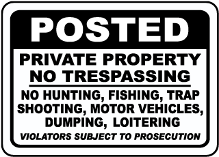 Posted Private Property No Trespassing No Hunting, Fishing, Trap Shooting, Motor Vehicles, Dumping, Loitering Violators Subject To Prosecution Sign