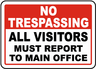 No Trespassing All Visitors Must Report To Main Office Sign