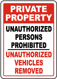 Private Property Unauthorized Persons Prohibited Unauthorized Vehicles Removed Sign