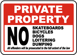 Private Property No Skate Boards Bicycles Dogs Loitering Dumping All Offenders Will Be Prosecuted To The Full Extent Of The Law Sign