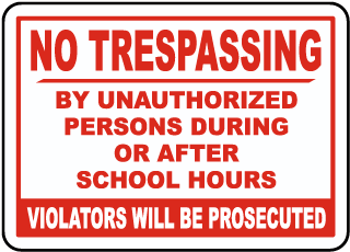 No Trespassing By Unauthorized Persons During Or After School Hours Violators Will Be Prosecuted Sign