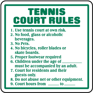 Tennis Court Rules 1. Use tennis court at own risk. 2. No food, glass or alcoholic beverages. 3. No Pets.. Sign