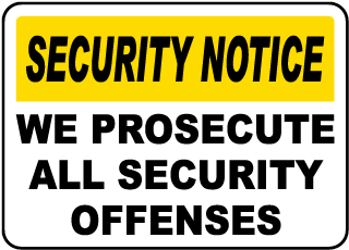Security Notice We Prosecute All Security Offenses Sign