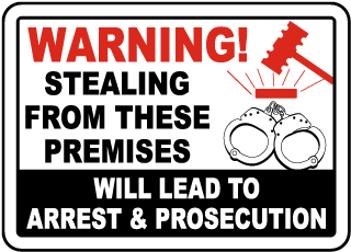 Warning Stealing From These Premises Will Lead To Arrest and Prosecution Sign
