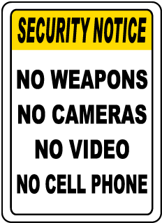 Security Notice No Weapons No Cameras No Video No Cell Phone Sign