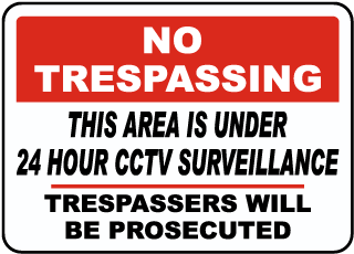 No Trespassing This Area Is Under 24 Hour CCTV Surveillance Trespassers Will Be Prosecuted Sign