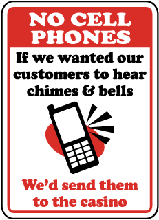 No Cell Phones If We Wanted Our Customers To Hear Chimes & Bells We'd Send Them To The Casino Sign
