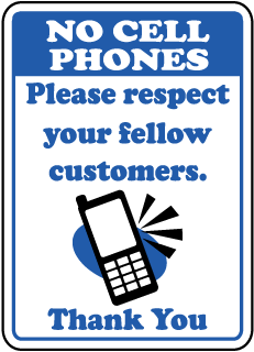 No Cell Phones Please Respect Your Fellow Customers Thank You Sign
