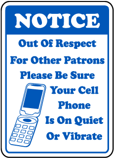 Notice Out Of Respect For Other Patrons Please Be Sure Your Cell Phone Is On Quiet Or Vibrate Sign