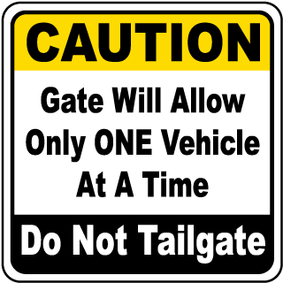 Caution Gate Will Allow Only ONE Vehicle At A Time Do Not Tailgate Sign