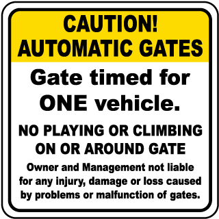 Caution Automatic Gates. Gate timed for ONE vehicle. No Playing Or Climbing On Or Around Gate. Owner and Management not liable.. Sign