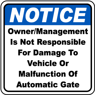 Notice Owner - Management Is Not Responsible For Damage To Vehicle Or Malfunction Of Automatic Gate Sign