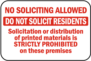 No Soliciting Allowed Do Not Solicit Residents Solicitation Or Distribution Of Printed Materials Is STRICTLY PROHIBITED On These Premises Sign