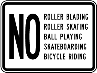 No Roller Blading, Roller Skating, Ball Playing, Skateboarding, Bicycle Riding Sign