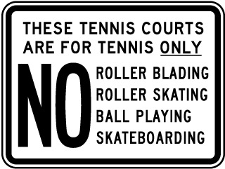 These Tennis Courts Are For Tennis Only No Roller Blading, Roller Skating, Ball Playing, Skateboarding Sign
