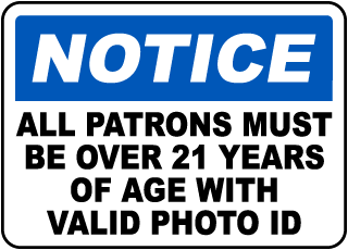Notice All Patrons Must Be Over 21 Years Of Age With Valid Photo ID Sign