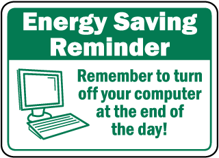 Energy Saving Reminder Remember to turn off your computer at the end of the day sign