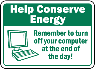 Help Conserve Energy Remember to turn off your computer at the end of the day sign