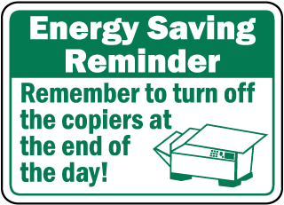 Energy Saving Reminder Remember to turn off the copiers at the end of the day sign
