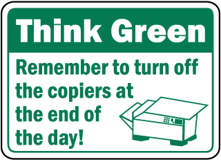 Think Green Remember to turn off the copiers at the end of the day sign
