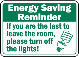 Energy Saving Reminder If you are the last to leave the room, please turn off the lights sign