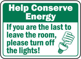 Help Conserve If you are the last to leave the room, please turn off the lights sign