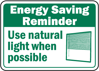 Energy Saving Reminder Use natural light when possible sign