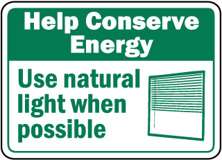 Help Conserve Energy Use natural light when possible sign