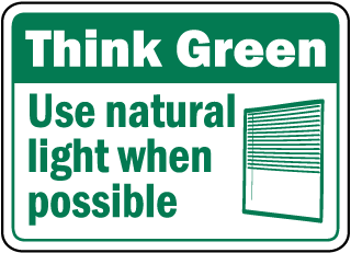 Think Green Use natural light when possible sign