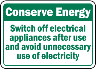 Conserve Energy Switch off electrical appliances after use and avoid unnecessary use of electricity sign