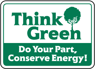 Think Green Do Your Part, Conserve Energy Sign