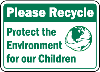 Please Recycle Protect the Environment for our Children Sign
