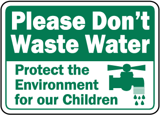 Please Don't Waste Water Protect the Environment for our Children Sign