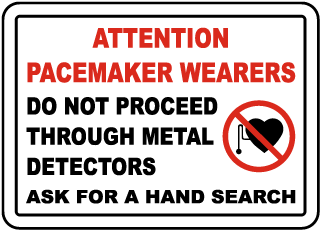 Attention Pacemaker Wearers Do Not Proceed Through Metal Detectors Ask For A Hand Search Sign