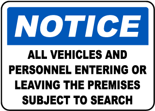 Notice All Vehicles And Personnel Entering Or Leaving The Premises Subject To Search Sign