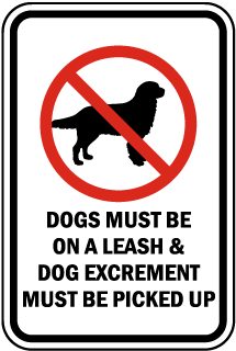 Dogs Must Be On A Leash & Dog Excrement Must Be Picked Up Sign