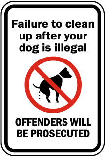 Failure to clean up after your dog is illegal Offenders Will Be Prosecuted Sign