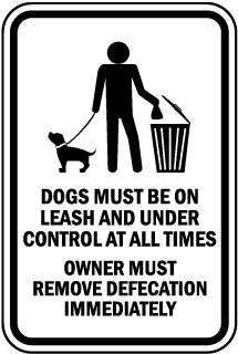 Dogs Must Be On Leash And Under Control At All Times Owner Must Remove Defecation Immediately Sign
