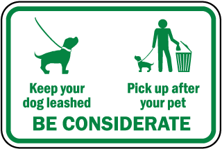 Keep your dog leashed, Pick up after your pet Be Considerate Sign