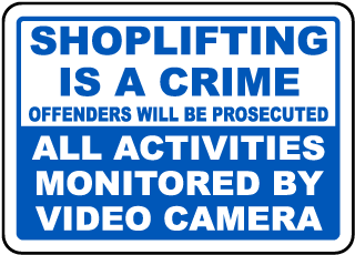 Shoplifting Is A Crime Offenders Will Be Prosecuted All Activities Monitored By Video Camera