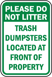 Please Do Not Litter Trash Dumpsters Located At Front Of Property sign