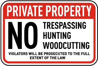 Private Property. No Trespassing Hunting Woodcutting. Violators Will Be Prosecuted To The Full Extent Of The Law.